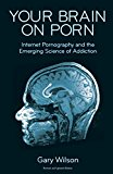 Book Cover Your Brain on Porn: Internet Pornography and the Emerging Science of Addiction
