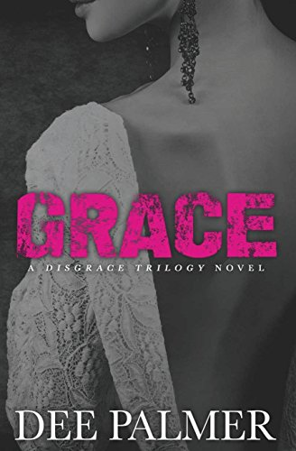 Book Cover Grace: A Disgrace Trilogy Novel - Book 3 (The Disgrace Trilogy) (Volume 3)