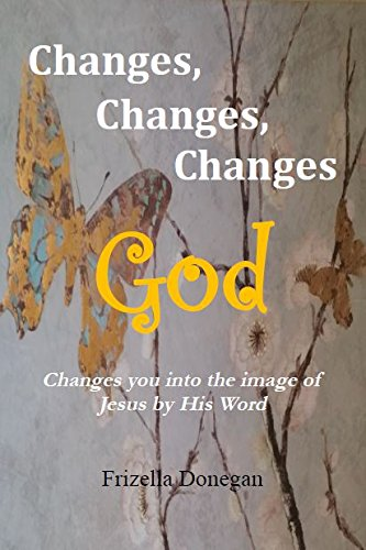 Book Cover Changes, Changes, Changes, GOD Changes you into the Image of Jesus by His Word