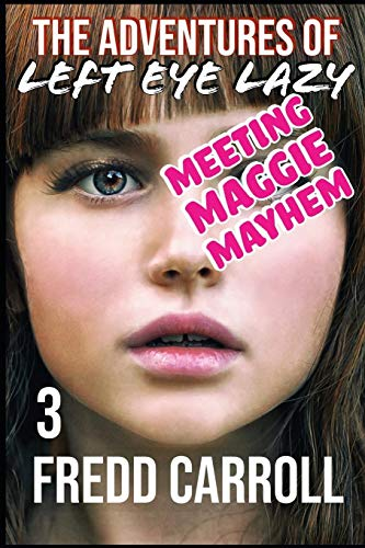Book Cover THE ADVENTURES OF LEFT EYE LAZY 3: MEETING MAGGIE MAYHEM