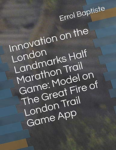 Book Cover Innovation on the London Landmarks Half Marathon Trail Game: Model on The Great Fire of London Trail Game App