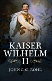 Book Cover Kaiser Wilhelm II: A Concise Life