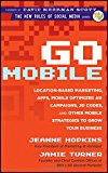 Book Cover Go Mobile: Location-Based Marketing, Apps, Mobile Optimized Ad Campaigns, 2D Codes and Other Mobile Strategies to Grow Your Business