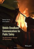 Book Cover Mobile Broadband Communications for Public Safety: The Road Ahead Through LTE Technology