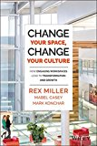Book Cover Change Your Space, Change Your Culture: How Engaging Workspaces Lead to Transformation and Growth