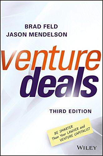 Venture Deals: Be Smarter Than Your Lawyer and Venture Capitalist by Brad Feld, Jason Mendelson