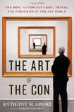 Book Cover The Art of the Con: The Most Notorious Fakes, Frauds, and Forgeries in the Art World