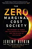 Book Cover The Zero Marginal Cost Society: The Internet of Things, the Collaborative Commons, and the Eclipse of Capitalism