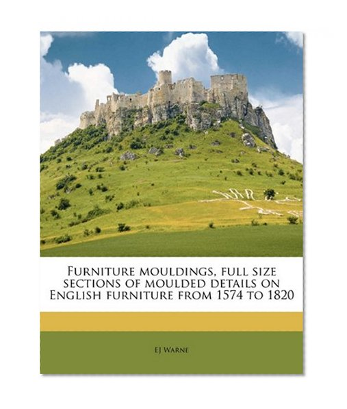 Book Cover Furniture mouldings, full size sections of moulded details on English furniture from 1574 to 1820