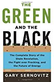 Book Cover The Green and the Black: The Complete Story of the Shale Revolution, the Fight over Fracking, and the Future of Energy