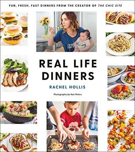 Book Cover Real Life Dinners: Fun, Fresh, Fast Dinners from the Creator of The Chic Site