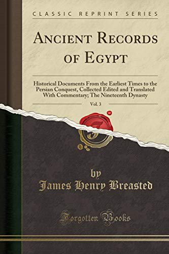 Ancient Records of Egypt, Vol. 3: Historical Documents From the Earliest Times to the Persian Conquest, Collected Edited and Translated With Commentary (Classic Reprint)