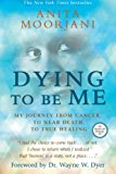 Book Cover Dying To Be Me: My Journey from Cancer, to Near Death, to True Healing
