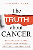 Book Cover The Truth about Cancer: Everything You Need to Know about Cancer's History, Treatment, and Prevention