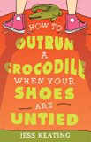 Book Cover How to Outrun a Crocodile When Your Shoes Are Untied (My Life Is a Zoo)