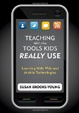 Book Cover Teaching With the Tools Kids Really Use: Learning With Web and Mobile Technologies