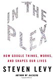 Book Cover In The Plex: How Google Thinks, Works, and Shapes Our Lives