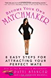 Book Cover Become Your Own Matchmaker: 8 Easy Steps for Attracting Your Perfect Mate