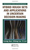 Book Cover Hybrid Rough Sets and Applications in Uncertain Decision-Making (Systems Evaluation, Prediction, and Decision-Making)