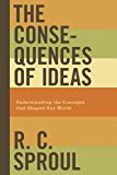 Book Cover The Consequences of Ideas: Understanding the Concepts that Shaped Our World