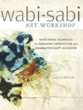 Book Cover Wabi-Sabi Art Workshop: Mixed Media Techniques for Embracing Imperfection and Celebrating Happy Accidents