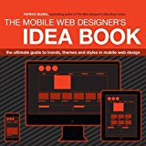 Book Cover The Mobile Web Designer's Idea Book: The Ultimate Guide to Trends, Themes and Styles in Mobile Web Design