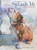 Book Cover Splash 16: Exploring Texture (Splash: The Best of Watercolor)