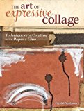 Book Cover The Art of Expressive Collage: Techniques for Creating with Paper and Glue