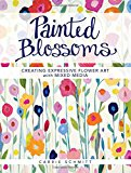 Book Cover Painted Blossoms: Creating Expressive Flower Art with Mixed Media