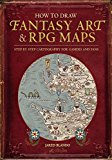 Book Cover How to Draw Fantasy Art and RPG Maps: Step by Step Cartography for Gamers and Fans