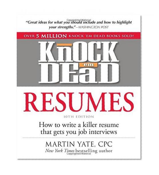 Knock 'em Dead Resumes: How To Write A Killer Resume That