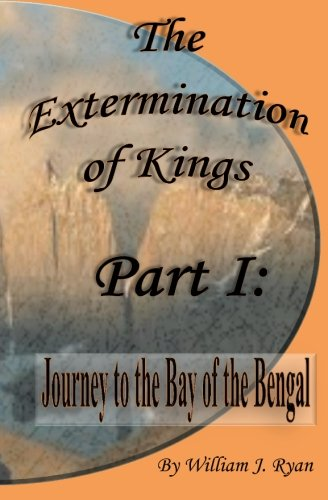 Book Cover The Extermination of Kings: Journey to the Bay of Bengal