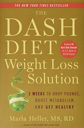 The Dash Diet Weight Loss Solution: 2 Weeks to Drop Pounds, Boost Metabolism, and Get Healthy (A DASH Diet Book) by Marla Heller