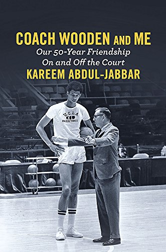 Coach Wooden and Me: Our 50-Year Friendship On and Off the Court by Kareem Abdul-Jabbar