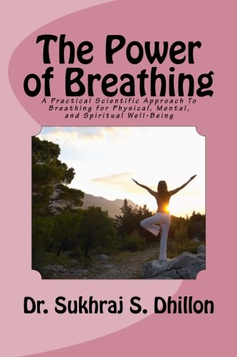 Book Cover The Power of Breathing: A Practical Scientific Approach To Breathing for Physical, Mental, and Spiritual Well-Being Based on Ancient Experiences of the East and Scientific Experimentation of the West