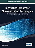Book Cover Innovative Document Summarization Techniques: Revolutionizing Knowledge Understanding (Advances in Data Mining and Database Management (Admdm) Book)