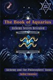 Book Cover The Book of Aquarius: Alchemy and the Philosophers' Stone: Alchemy Secrets Revealed