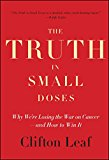 Book Cover The Truth in Small Doses: Why We're Losing the War on Cancer-and How to Win It