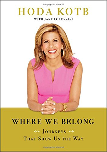 Where We Belong: Journeys That Show Us The Way by Hoda Kotb