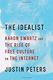 Book Cover The Idealist: Aaron Swartz and the Rise of Free Culture on the Internet