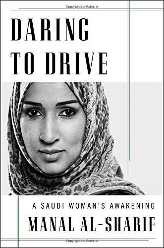 Daring to Drive: A Saudi Woman?s Awakening by Manal al-Sharif
