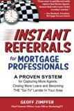 Book Cover Instant Referrals for Mortgage Professionals: A Proven System for Capturing More Agents, Closing More Loans and Becoming THE 'Go-To' Lender In Your Area