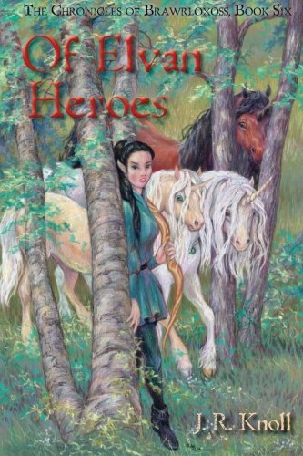Of Elvan Heroes: The Chronicles of Brawrloxoss, Book Six