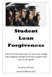 Book Cover Student Loan Forgiveness: Don't pay off student loans... get them forgiven instead! (Volume 1)