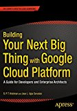Book Cover Building Your Next Big Thing with Google Cloud Platform: A Guide for Developers and Enterprise Architects