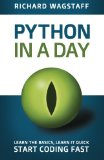 Book Cover Python In A Day: Learn The Basics, Learn It Quick, Start Coding Fast (In A Day Books) (Volume 1)