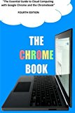 Book Cover The Chrome Book (Fourth Edition): The Essential Guide to Cloud Computing with Google Chrome and the Chromebook