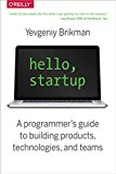 Book Cover Hello, Startup: A Programmer's Guide to Building Products, Technologies, and Teams