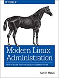 Book Cover Modern Linux Administration: How to Become a Cutting-Edge Linux Administrator