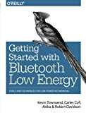 Book Cover Getting Started with Bluetooth Low Energy: Tools and Techniques for Low-Power Networking